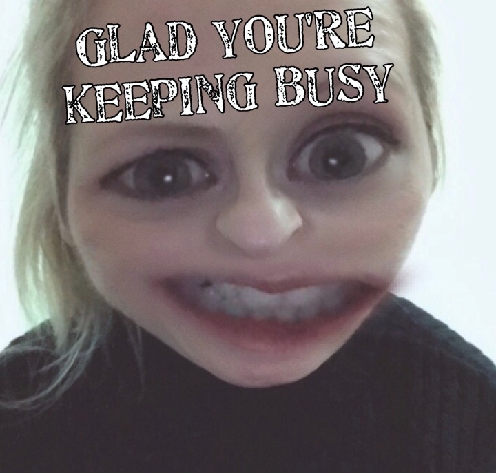 Glad You're KeepingBusy